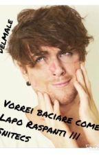 Vorrei baciare come Lapo Raspanti.|||Snitecs by DelMAle