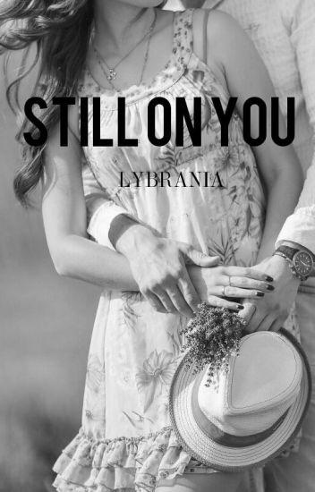 STILL on YOU...