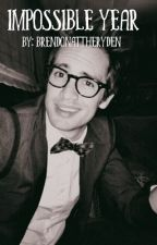 Impossible Year {Brendon Urie fanfic} by stilladoreyou