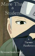 More than a student! (KakashiXreader) by somefreakywriter