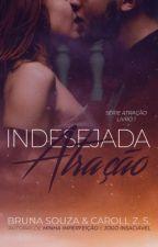 INDESEJADA ATRAÇÃO - Série Atração #1 (DEGUSTAÇÃO!) by BrunaSouza_CarollZS