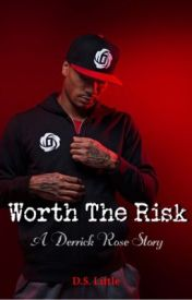 Worth The Risk (Derrick Rose Fanfic) by DLittleWriter