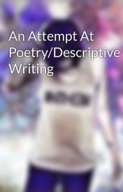 An Attempt At Poetry/Descriptive Writing by daviciihunter