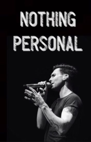 Nothing Personal - An Adam Levine Fan Fiction