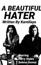 A Beautiful Hater(Harry Styles)(#Wattys2016) by karellaya