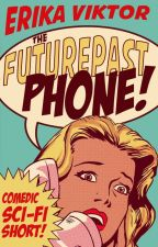 The FuturePast Phone! (COMPLETE) by ErikaViktor