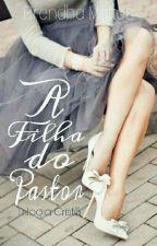 """A FILHA DO PASTOR - SÉRIE """"AFP"""" (REESCREVENDO) by BrendhaMattos"""