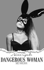 DANGEROUS WOMAN - ARIANA GRANDE - LYRICS by mendes_moon