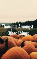 Thoughts Amongst Other Things  by deathly-killjoy