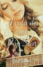 A Vida De Uma Pop Star by garotainocente_