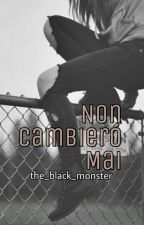 Non cambierò mai by the_black_monster