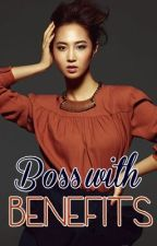 Boss With Benefits [ON-HOLD] by AngTeaGang