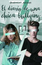 El Diario De Una Chica Bullying (TERMINADA Y EDITANDO). by chicacomocualquiera