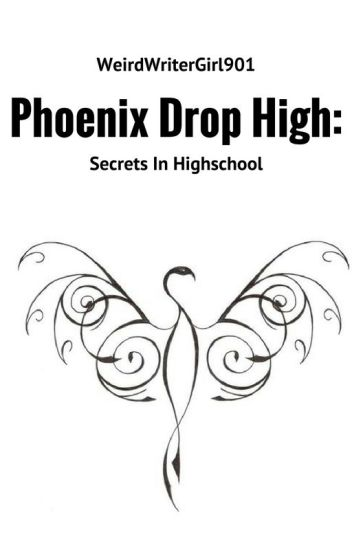 Phoenix Drop High: Secrets In Highschool {re-continued}