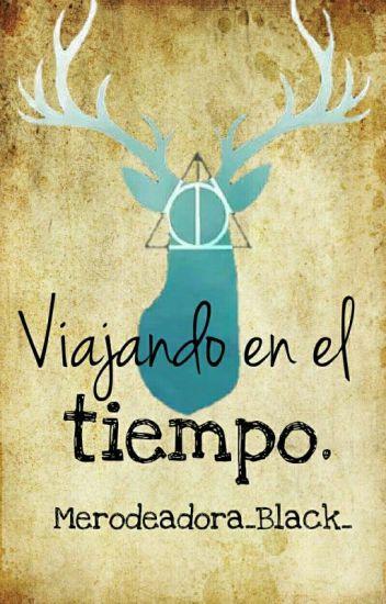 Viajando En El Tiempo ➸ Harry Potter [Pausada]