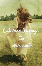 Catching Feelings by oliviamolella