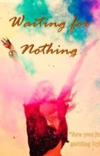 Waiting for Nothing by livingfearlessly