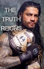 The Truth Reigns | Roman Reigns Fanfic | {COMPLETED} by xWritersxBlockx