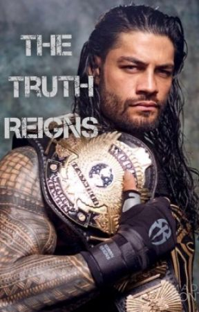 The Truth Reigns   Roman Reigns Fanfic   {COMPLETED} by xWritersxBlockx