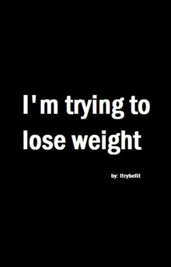 I'm trying to lose weight