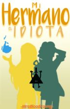 Mi Hermano El Idiota [Dipper Y Tu][Book #1] by MrsBloodYoung