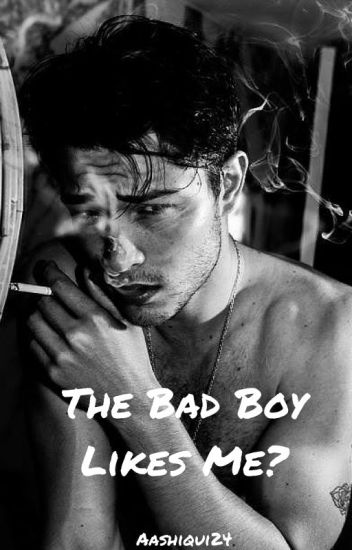 The Bad Boy Likes Me?