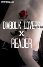 Diabolik lovers x Reader by DoctorFinja33