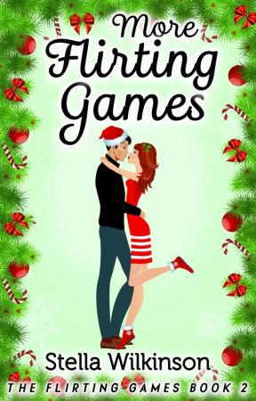 More Flirting Games - Book Two in The Flirting Games Series by StellaWilkinson