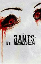 Rants by jnicoleb1234