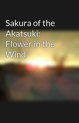 Sakura of the Akatsuki: Flower in the Wind