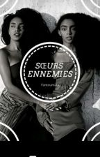 SŒURS ENNEMIES(Un Désir Charnel) by fantoumata