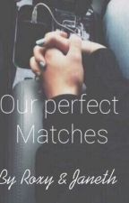 Our Perfect matches by Roxy_Janeth