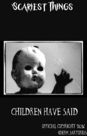 Scariest Things Children Have Said by erm_waters