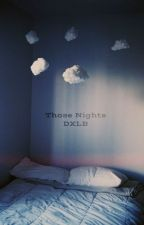 Those Nights by thatoneawkwardgurl