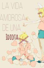 La vida amorosa de una idiota  by sonllachihiro2
