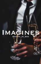 Imagines✔️ by benito_is_bae