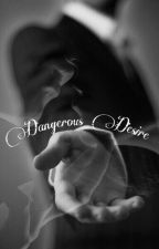 Dangerous Desire  by Love_my_Enemy