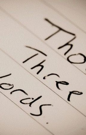 Those Three Words   (One-shot story) by ninetwentytwo