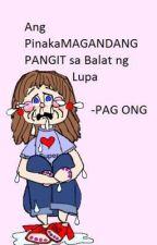 Ang PinakaMAGANDANG PANGIT sa  Balat ng Lupa by PagOng1991