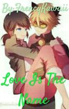 (Marichat)Love Is The Name by FrencyKagamine