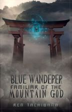 Blue Wanderer: Familiar of the Mountain God by rentachi