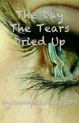 The Day The Tears Dried Up by oompaloompa098