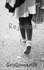 Rejected by GirlyGymnast26