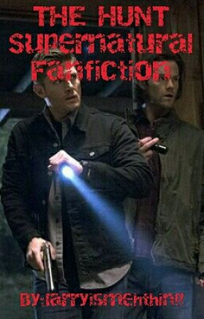 The Hunt Supernatural Fanfiction by larryismehthing