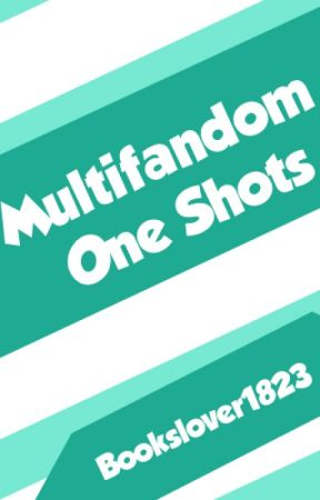 Multifandom One Shots by BooksLover1823