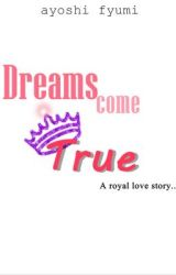 Dreams Come True (A Royal Love Story) by AyoshiFyumi