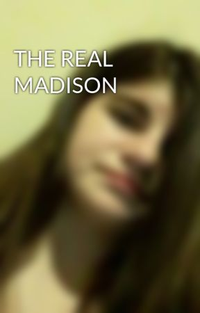THE REAL MADISON by madisonmartinez15