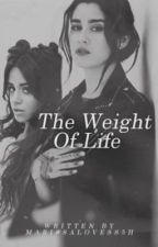 The Weight of Life (Lauren/you) by marissalovess5h