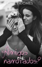 Amigos Ou Namorados? by MiissDark