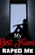 My Bestfriend Rape Me by JRXREN